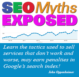 SEO Myths Exposed. Learn the tactics used to sell services that don't work and worse, may earn penalties in Google's search index! John Oppenheimer
